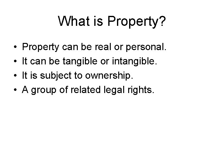 What is Property? • • Property can be real or personal. It can be