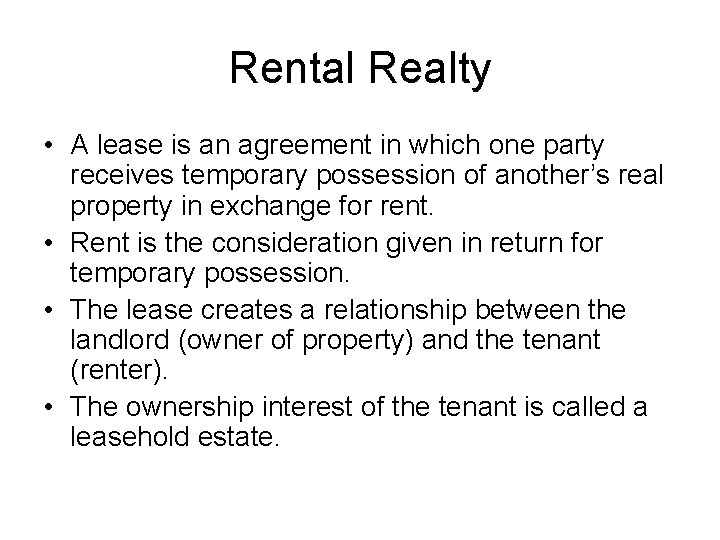 Rental Realty • A lease is an agreement in which one party receives temporary