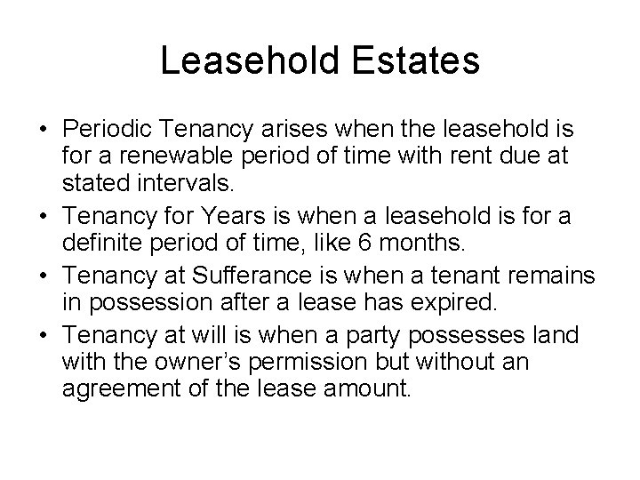 Leasehold Estates • Periodic Tenancy arises when the leasehold is for a renewable period