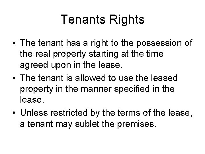 Tenants Rights • The tenant has a right to the possession of the real