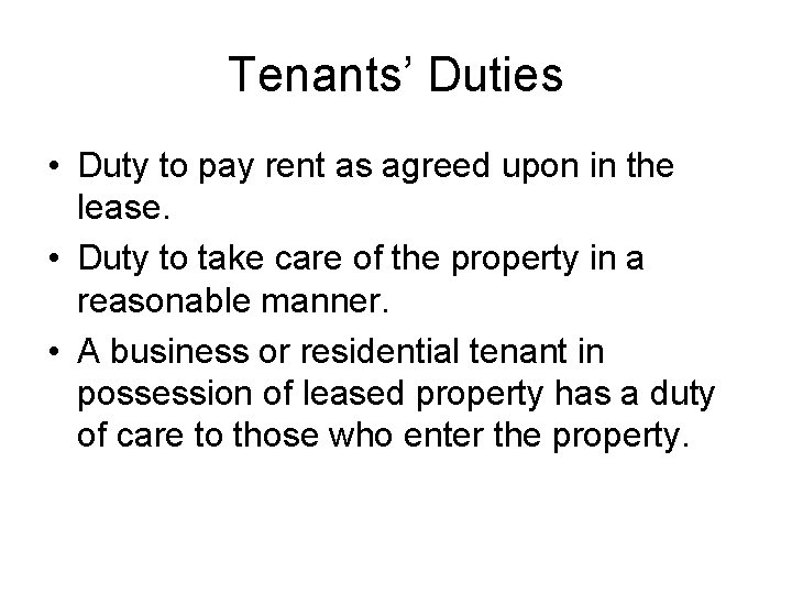 Tenants' Duties • Duty to pay rent as agreed upon in the lease. •