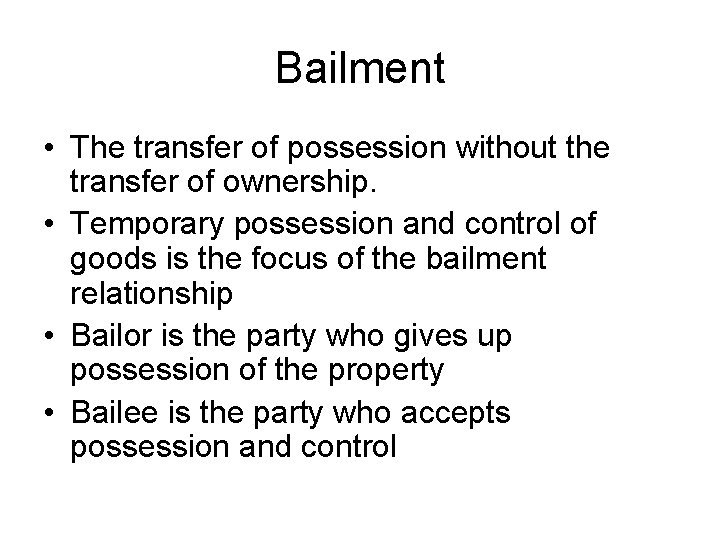 Bailment • The transfer of possession without the transfer of ownership. • Temporary possession
