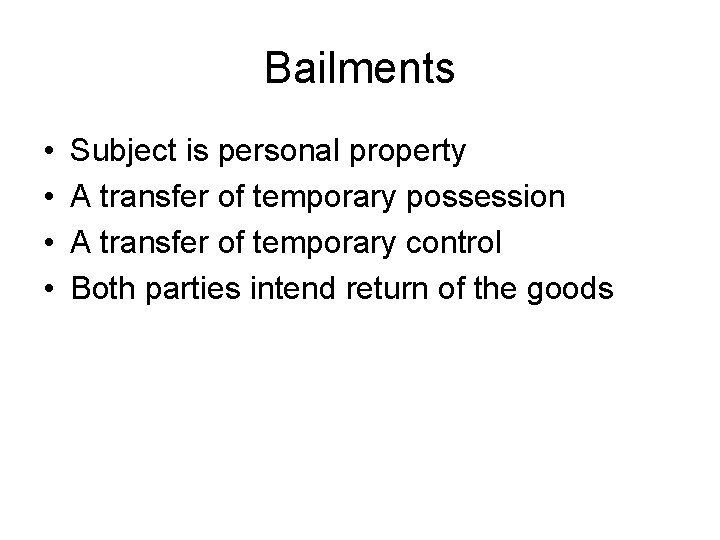 Bailments • • Subject is personal property A transfer of temporary possession A transfer