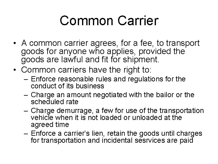 Common Carrier • A common carrier agrees, for a fee, to transport goods for