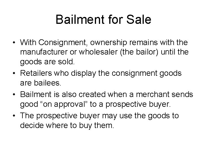 Bailment for Sale • With Consignment, ownership remains with the manufacturer or wholesaler (the