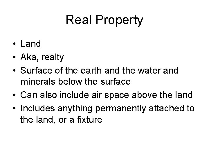 Real Property • Land • Aka, realty • Surface of the earth and the