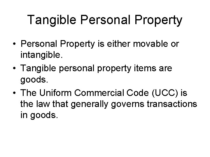 Tangible Personal Property • Personal Property is either movable or intangible. • Tangible personal