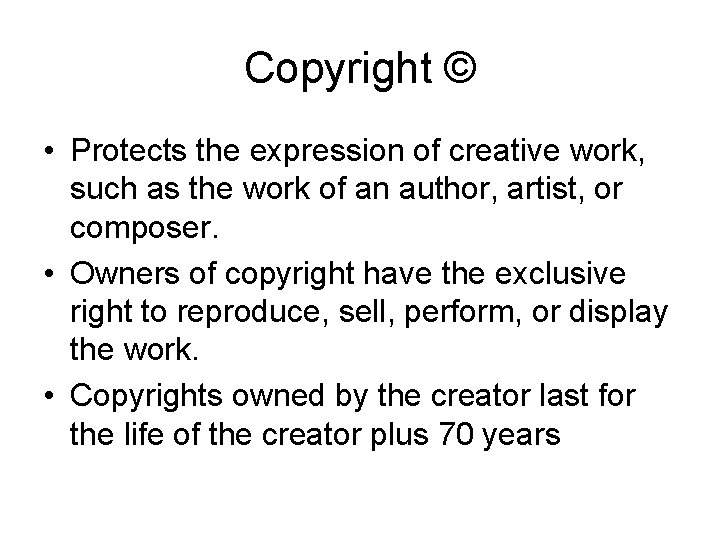 Copyright © • Protects the expression of creative work, such as the work of