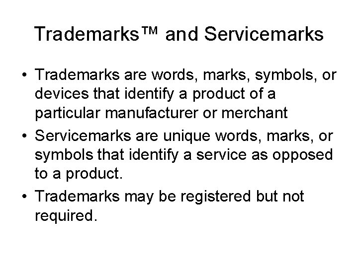 Trademarks™ and Servicemarks • Trademarks are words, marks, symbols, or devices that identify a