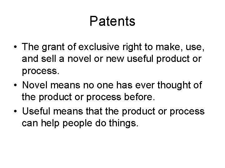 Patents • The grant of exclusive right to make, use, and sell a novel