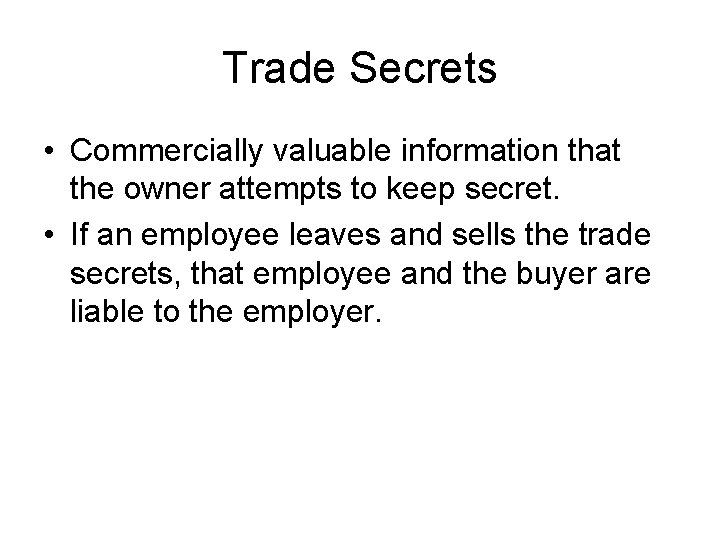 Trade Secrets • Commercially valuable information that the owner attempts to keep secret. •