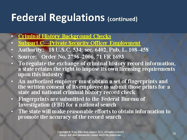 Federal Regulations (continued) • • • Criminal History Background Checks Subpart C—Private Security Officer