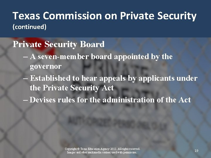 Texas Commission on Private Security (continued) Private Security Board – A seven-member board appointed