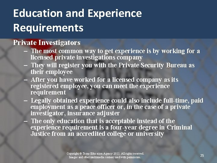 Education and Experience Requirements Private Investigators – The most common way to get experience