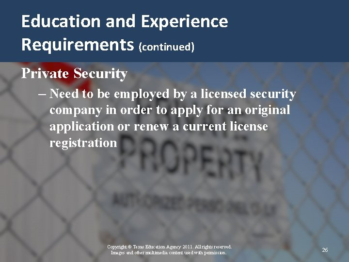 Education and Experience Requirements (continued) Private Security – Need to be employed by a