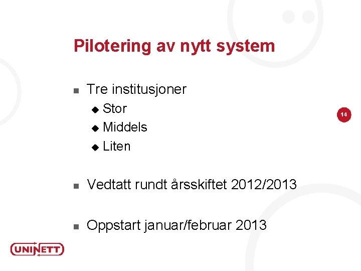 Pilotering av nytt system n Tre institusjoner Stor u Middels u Liten u n