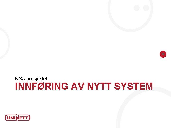 18 NSA-prosjektet INNFØRING AV NYTT SYSTEM