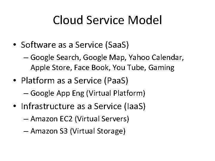 Cloud Service Model • Software as a Service (Saa. S) – Google Search, Google