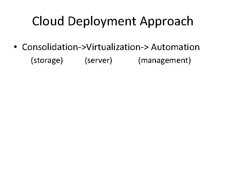 Cloud Deployment Approach • Consolidation->Virtualization-> Automation (storage) (server) (management)