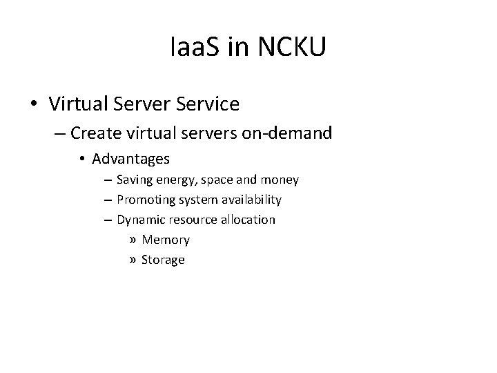 Iaa. S in NCKU • Virtual Server Service – Create virtual servers on-demand •