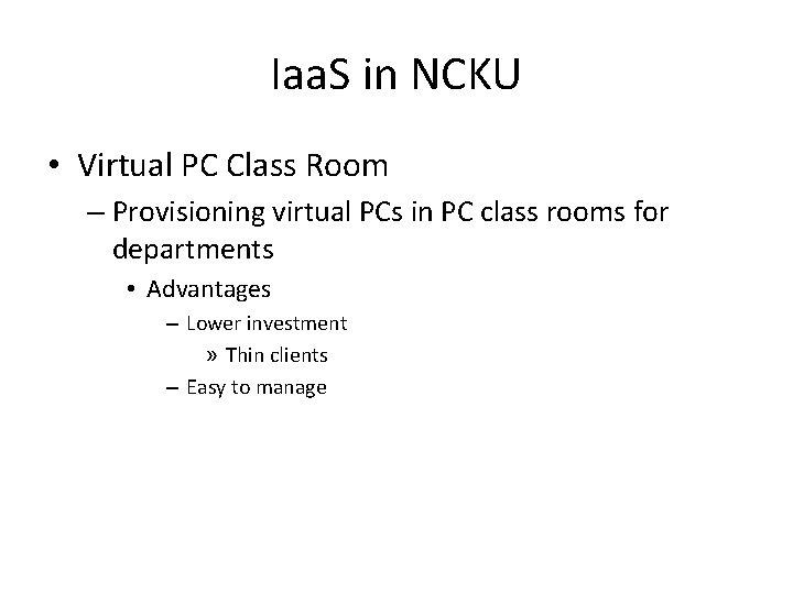 Iaa. S in NCKU • Virtual PC Class Room – Provisioning virtual PCs in