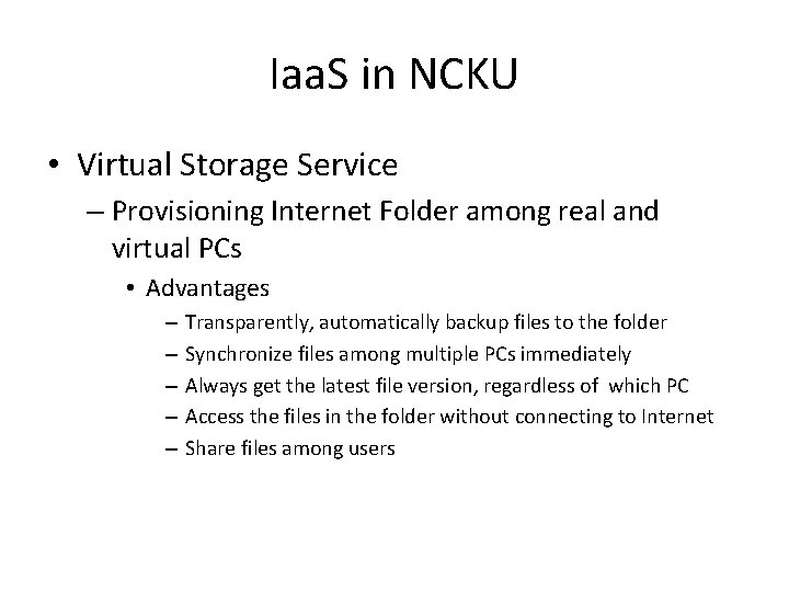 Iaa. S in NCKU • Virtual Storage Service – Provisioning Internet Folder among real