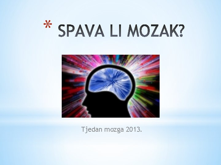 * Tjedan mozga 2013.