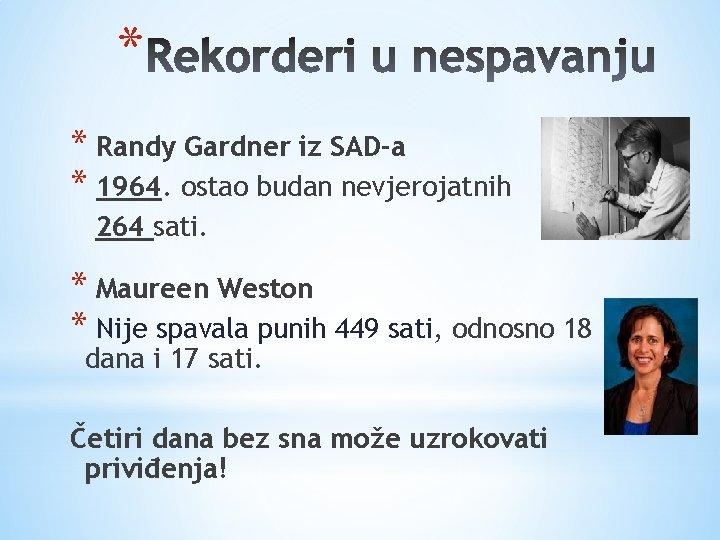 * * Randy Gardner iz SAD-a * 1964. ostao budan nevjerojatnih 264 sati. *
