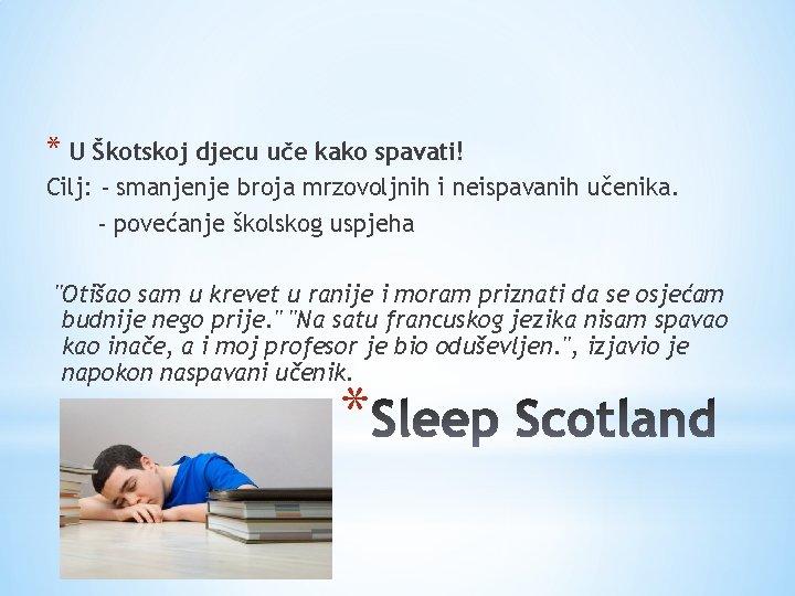 * U Škotskoj djecu uče kako spavati! Cilj: - smanjenje broja mrzovoljnih i neispavanih