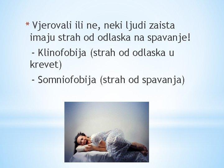 * Vjerovali ili ne, neki ljudi zaista imaju strah od odlaska na spavanje! -