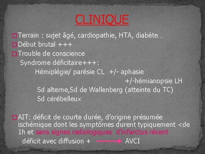CLINIQUE � Terrain : sujet âgé, cardiopathie, HTA, diabète… � Début brutal +++ �