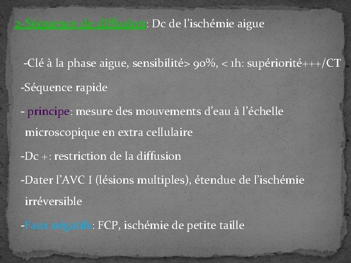2 -Séquence de diffusion: Dc de l'ischémie aigue -Clé à la phase aigue, sensibilité>
