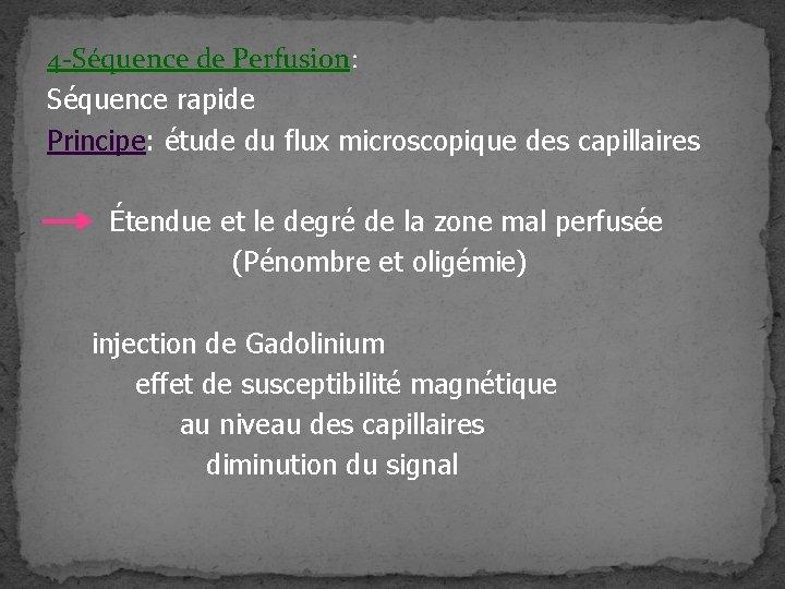 4 -Séquence de Perfusion: Séquence rapide Principe: étude du flux microscopique des capillaires Étendue