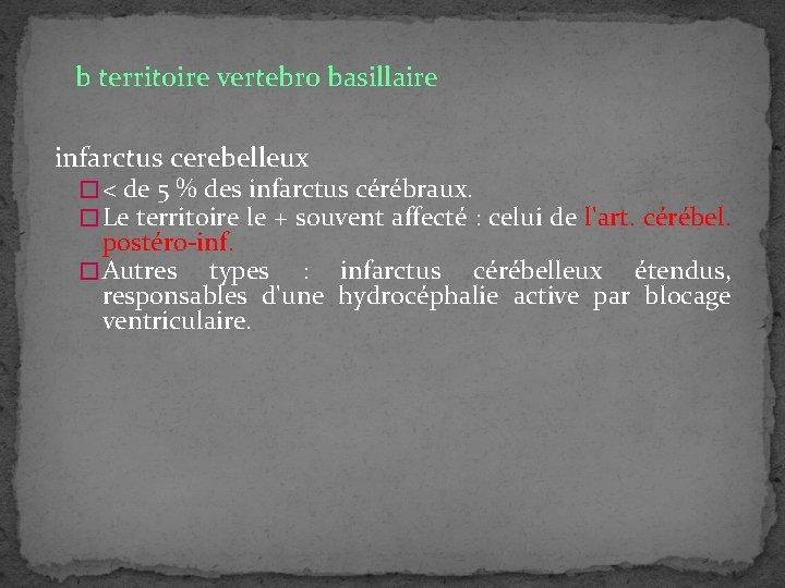 b territoire vertebro basillaire infarctus cerebelleux � < de 5 % des infarctus cérébraux.