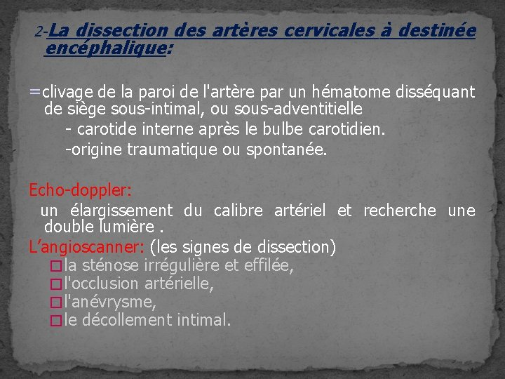 2 -La dissection des artères cervicales à destinée encéphalique: =clivage de la paroi de