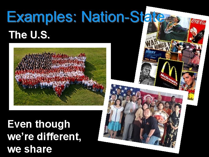 Examples: Nation-State The U. S. Even though we're different, we share