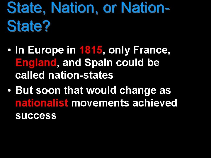 State, Nation, or Nation. State? • In Europe in 1815, only France, England, and