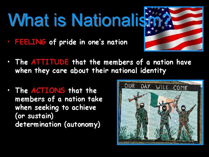 What is Nationalism? • FEELING of pride in one's nation • The ATTITUDE that
