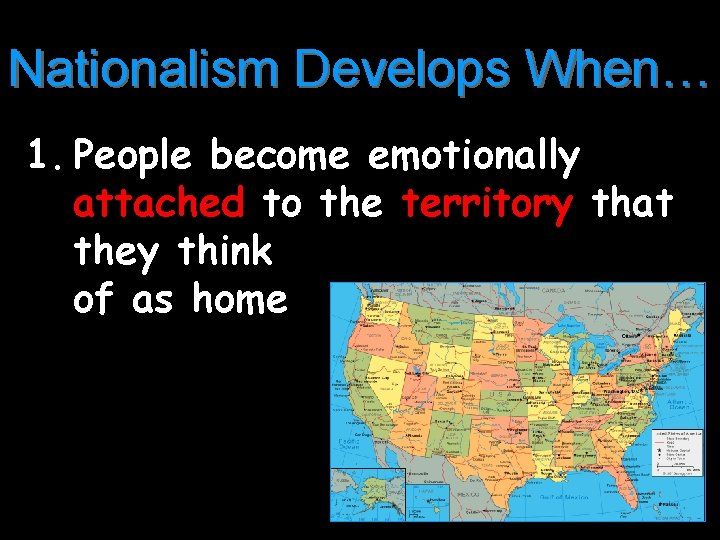 Nationalism Develops When… 1. People become emotionally attached to the territory that they think