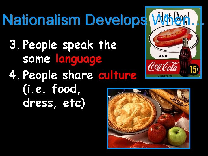 Nationalism Develops When… 3. People speak the same language 4. People share culture (i.