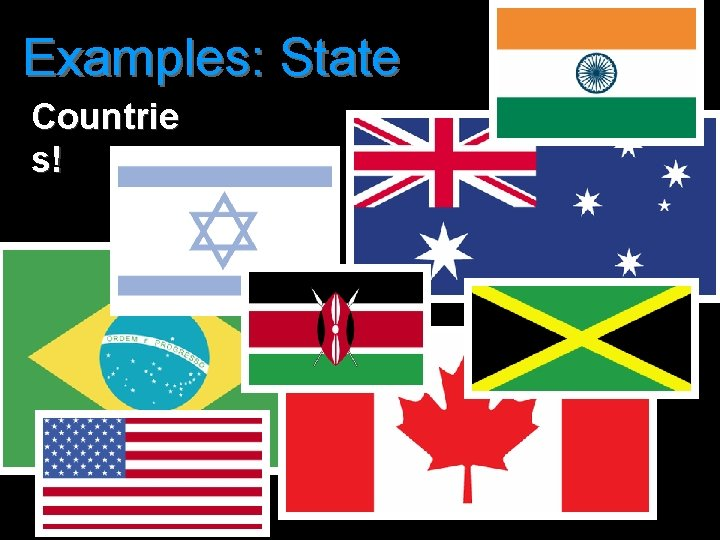 Examples: State Countrie s!