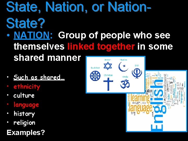 State, Nation, or Nation. State? • NATION: Group of people who see themselves linked