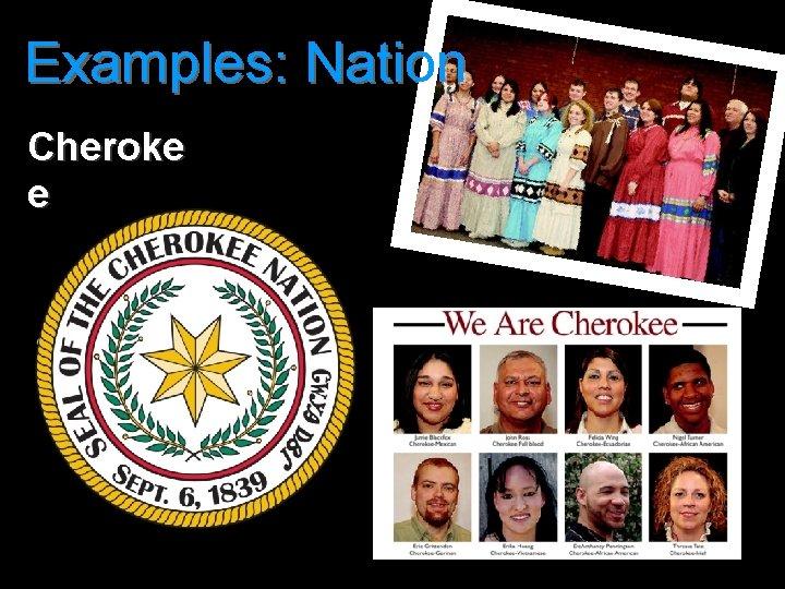 Examples: Nation Cheroke e