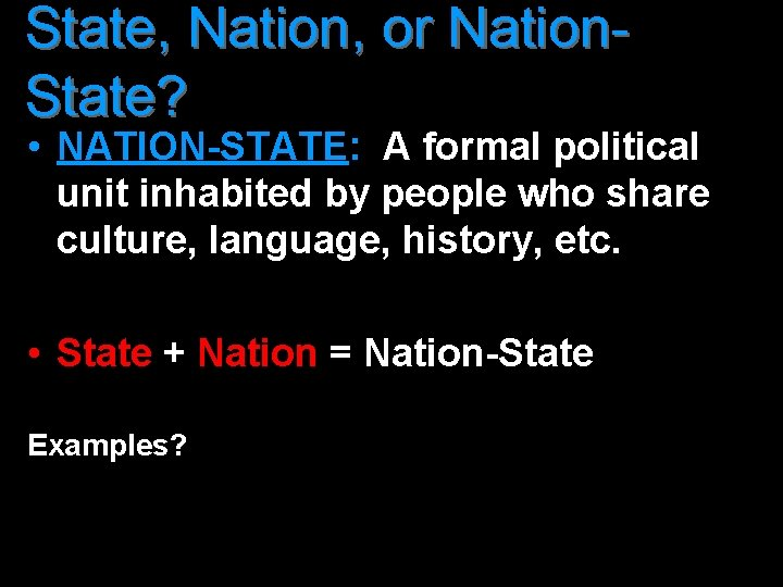 State, Nation, or Nation. State? • NATION-STATE: A formal political unit inhabited by people