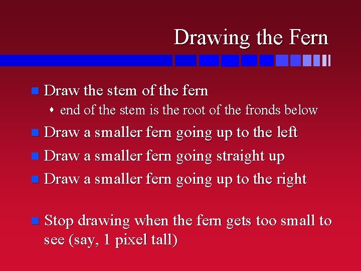 Drawing the Fern n Draw the stem of the fern s end of the