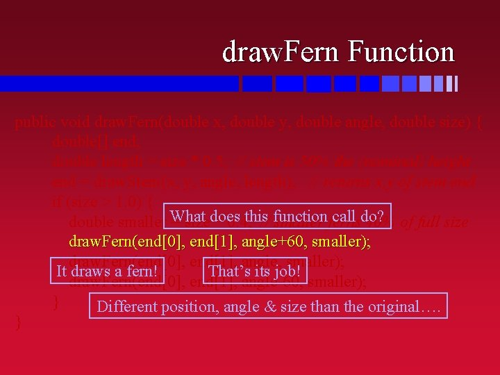 draw. Fern Function public void draw. Fern(double x, double y, double angle, double size)