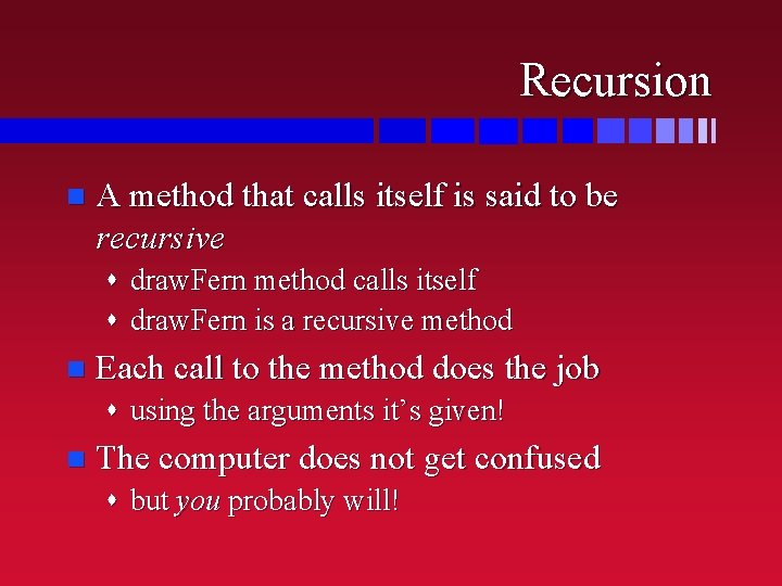 Recursion n A method that calls itself is said to be recursive s draw.