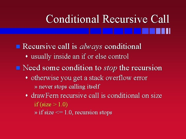 Conditional Recursive Call n Recursive call is always conditional s usually inside an if
