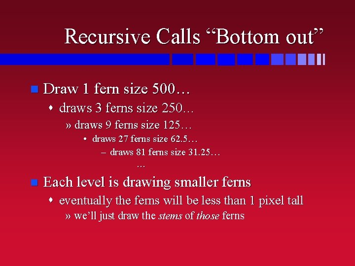 "Recursive Calls ""Bottom out"" n Draw 1 fern size 500… s draws 3 ferns"