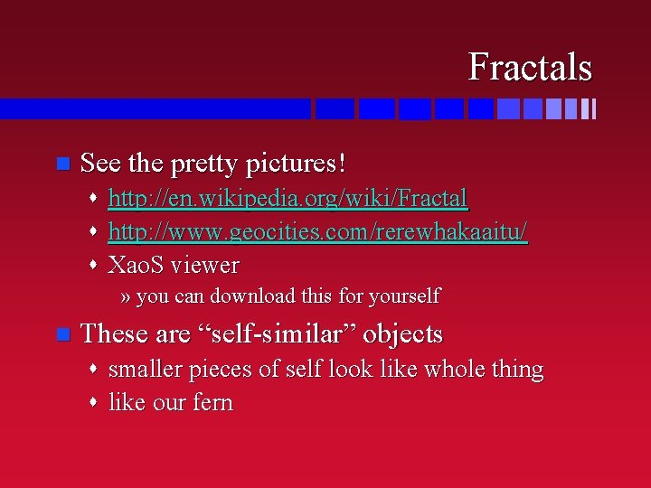 Fractals n See the pretty pictures! s http: //en. wikipedia. org/wiki/Fractal s http: //www.